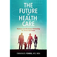 The Future of Healthcare: Humans and Machines Partnering for Better Outcomes (English Edition)