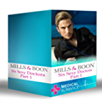 Six Sexy Doctors Part 1: A Doctor, A Nurse: A Little Miracle / The Children's Doctor and the Single Mum / A Wife for the Baby Doctor / The Greek Doctor's ... Proposal (Mills & Boon e-Book Collections)