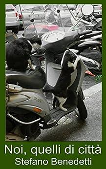 Noi, quelli di città (Italian Edition) by [Benedetti, Stefano]