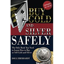 Buy Gold and Silver Safely - Updated for 2018: The Only Book You Need to Learn How to Buy or Sell Gold and Sivler (English Edition)