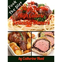 High Fat High Calorie Delicious Dinners (F**k The Diet Book 5) (English Edition)