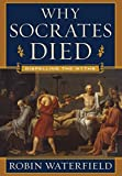Why Socrates Died – Dispelling the Myths