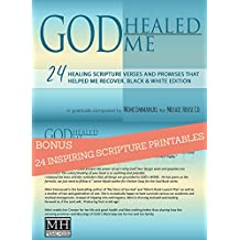 GOD Healed Me: with 24 BONUS inspiring healing scripture printables and promises that helped me recover. Black & White Edition. (Live Forever Book 1) (English Edition)