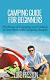 Camping Guide: Beginners - The Basics of Camping & Cooking in One Place with Camping Recipes (Camping book, camping outdoor, outdoor adventure, outdoor ... cooking, backpacking) (English Edition)