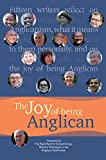 The Joy of being Anglican: Fifteen writers reflect on Anglicanism, what it means to them personally, and on the joy of being Anglican