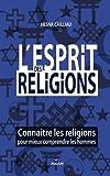L'esprit des religions : Connaître les religions pour mieux comprendre les hommes