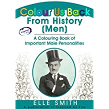 Colour Us Back From History (Men): A Colouring Book of Important Male Personalities