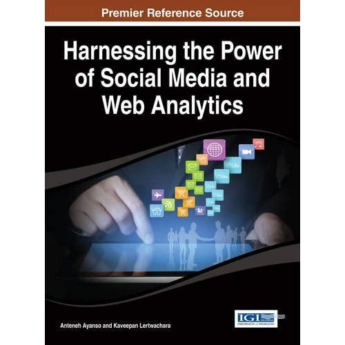Harnessing the Power of Social Media and Web Analytics (Advances in Social Networking and Online Communities) by Anteneh Ayanso (2014-02-28)