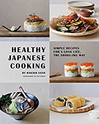 Healthy Japanese Cooking: Simple Recipes for a Long Life, the Shoku-Iku Way by Makiko Sano (2015-09-01)
