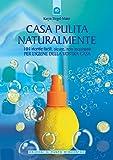 Casa pulita naturalmente: 101 ricette facili, sicure, non inquinanti per l'igiene della vostra casa. (Italian Edition)