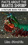 Facts About the Mantis Shrimp (A Picture Book For Kids 171)