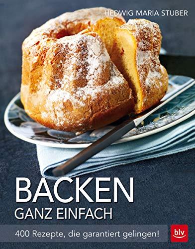 Backen ganz einfach: 400 Rezepte, die garantiert gelingen! (BLV) Backen Kuchen