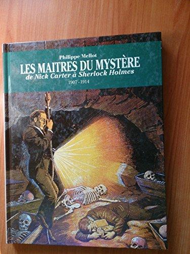 Les maîtres du mystère : De Nick Carter à Sherlock Holmes, 1907-1914 par Philippe Mellot