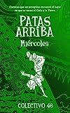 Patas arriba (3): Miércoles (LITERATURA INFANTIL PARA ADULTOS) (Spanish Edition)