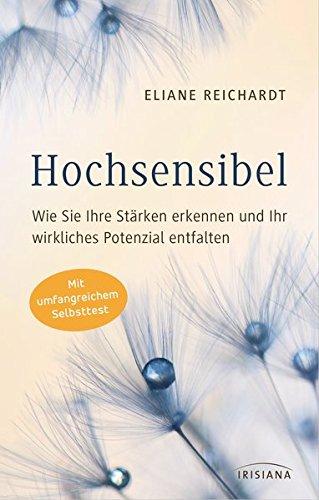 Hochsensibel - Wie Sie Ihre Stärken erkennen und Ihr wirkliches Potenzial entfalten: Mit umfangreichem Selbsttest
