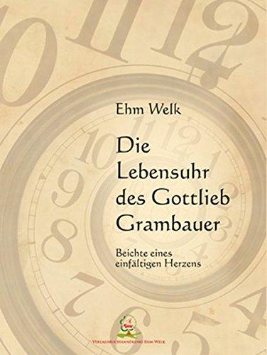 Die Lebensuhr des Gottlieb Grambauer: Beichte eines einfältigen Herzens