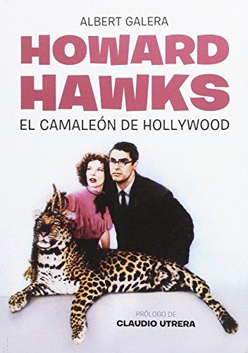 Howard Hawks. El camaleón de Hollywood por Albert GAlera López