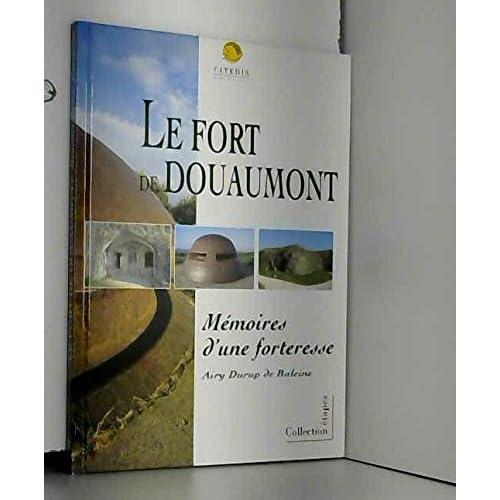 Le fort de douaumont. memoires d'une forteresse