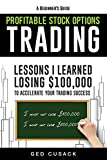 Book cover image for A Beginner's Guide Profitable Stock Options Trading: Lessons I learned losing $100,000
