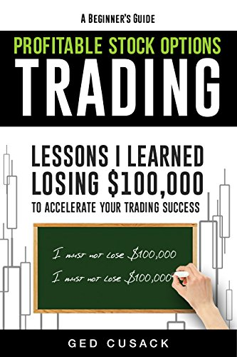 Book cover image for A Beginner's Guide Profitable Stock Options Trading: Lessons I learned losing $100,000 to accelerate your trading success