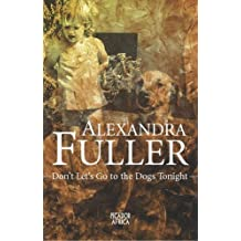 Don't Let's Go to the Dogs Tonight by Alexandra Fuller (2004-08-06)