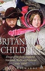 Britannia's Children: Emigration from England, Scotland, Ireland and Wales Since 1600: Emigration from England, Scotland, Wales and Ireland Since 1600