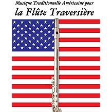 Musique Traditionnelle Américaine pour la Flûte Traversière: 10 Chansons Patriotiques des États-Unis (French Edition)