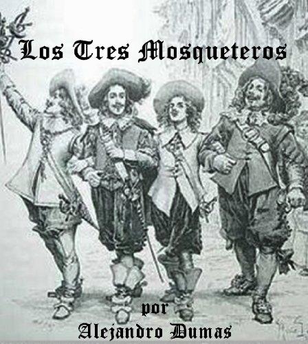 Los Tres Mosqueteros por Alejandro Dumas (Nueva Edicion en Espanol con indice interactivo) por Alejandro Dumas