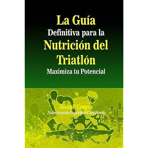 La Guia Definitiva para la Nutricion del Triatlon: Maximiza tu Potencial
