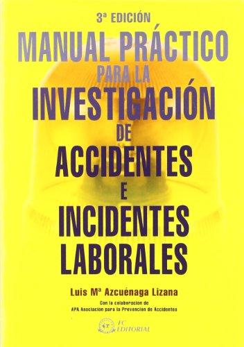 Manual práctico para la investigación de accidentes e incidentes laborales por Luis María Azcuénaga Linaza