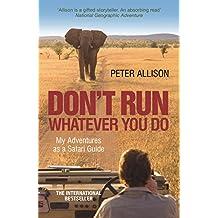 DON'T RUN, Whatever You Do: My Adventures as a Safari Guide (English Edition)