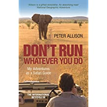 DON'T RUN, Whatever You Do: My Adventures as a Safari Guide (English Edition)