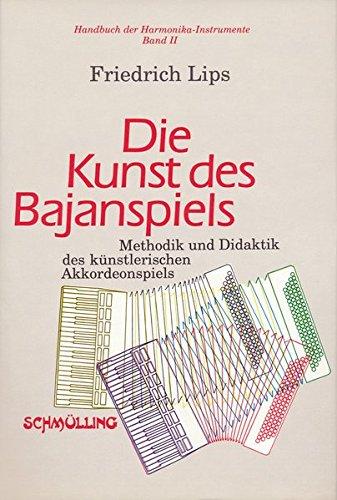 Handbuch der Harmonika-Instrumente / Die Kunst des Bajanspiels: Methodik und Didaktik des künstlerischen Akkordeonspiels