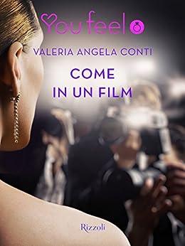Come in un film (Youfeel): Ciak, azione, in scena la più grande storia d_amore! di [Conti, Valeria]