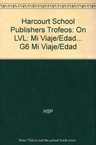 Harcourt School Publishers Trofeos: On LVL: Mi Viaje/Edad. G6 Mi Viaje/Edad por HSP