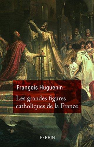 Les grandes figures catholiques de France par François HUGUENIN