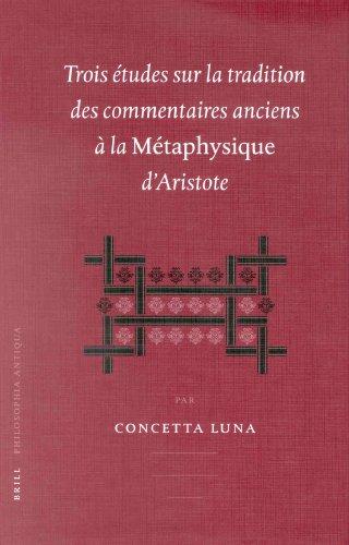 Trois Etudes Sur LA Tradition Des Commentaires Anciens a LA Metapjysique D'Aristote par Concetta Luna