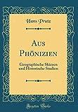 Aus Phönizien: Geographische Skizzen und Historische Studien (Classic Reprint)