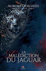 Entre ses griffes, tome 4 : La malédiction du jaguar par Aurore Doignies
