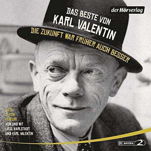 Das Beste von Karl Valentin. Die Zukunft war früher auch besser: Originaltöne und zwei Features