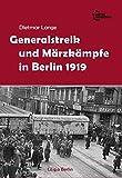 Massenstreik und Schießbefehl: Generalstreik und Märzkämpfe in Berlin 1919 - Dietmar Lange