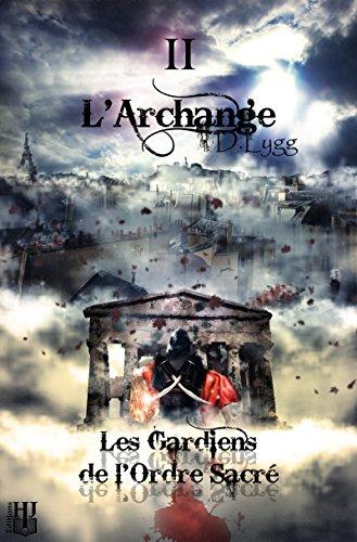 Les Gardiens de l'Ordre Sacré - Tome 2 : L'Archange par D. LYGG