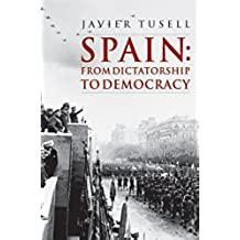 Spain: From Dictatorship to Democracy (A History of Spain)