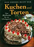 Das große Buch der Kuchen & Torten. Vom Blechkuchen bis zur Festtagstorte