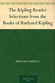 The Kipling Reader Selections from the Books of Rudyard Kipling (English Edition)