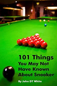 101 Things You May Not Have Known About Snooker by [White, John DT]