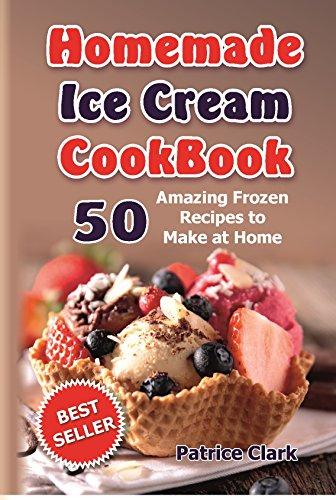 Homemade Ice Cream Cookbook: 50 Amazing Frozen Recipes to Make at Home (Ice Cream, Frozen Yogurt, Gelato, Granita,homemade ice cream recipe book,best homemade ... ice cream recipes) (English Edition)