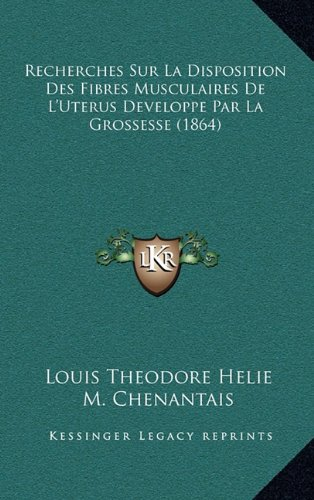Recherches Sur La Disposition Des Fibres Musculaires de L'Uterus Developpe Par La Grossesse (1864)