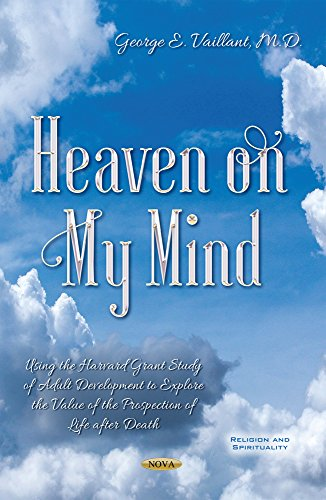 Heaven on My Mind: Using the Harvard Grant Study of Adult Development to Explore the Value of the Prospection of Life After Death (Religion Spirituality Series) por George E. Vaillant