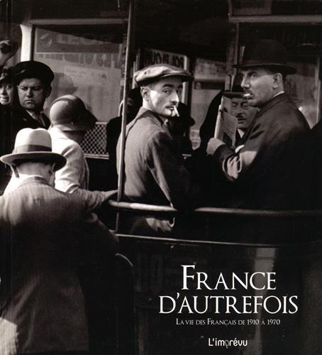 France d'autrefois : La vie des Français de 1910 à 1970